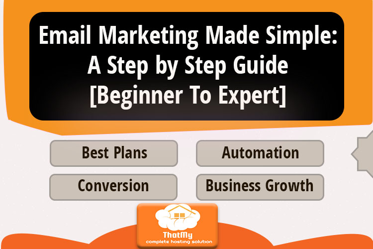 Email Marketing Made Simple: A Step by Step Guide [Beginner To Expert]