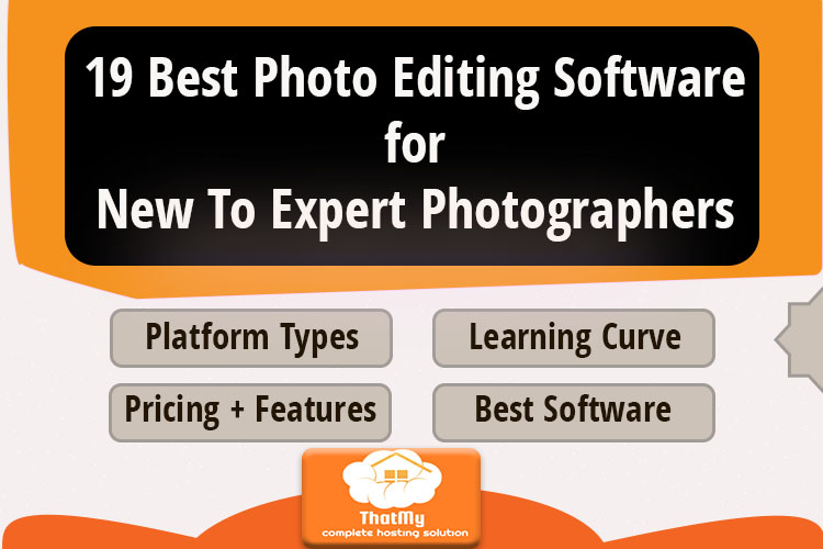 19 Best Photo Editing Software for Expert To New Photographers