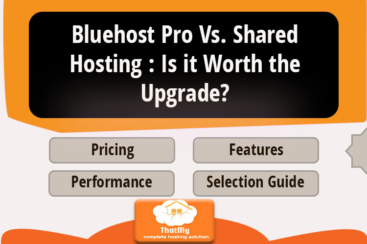 Bluehost Pro Vs. Shared Hosting: Is it Worth the Upgrade?