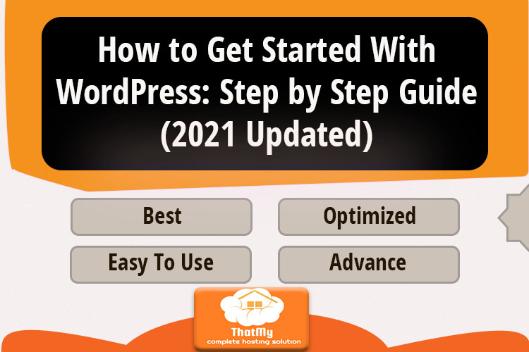 How to Get Started With WordPress: Step by Step Guide (2021 Updated)