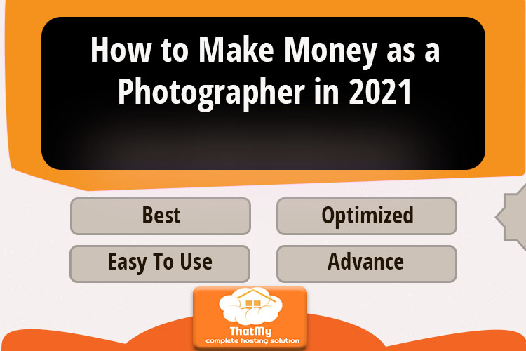 How to Make Money as a Photographer in 2021