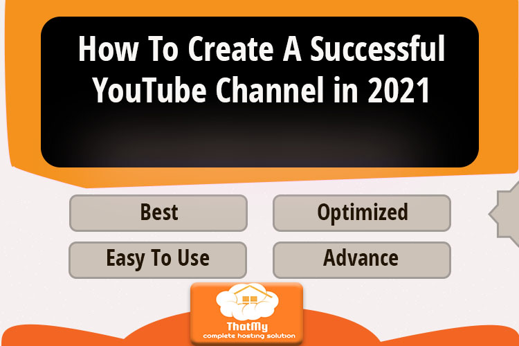 How To Create A Successful YouTube Channel in 2021