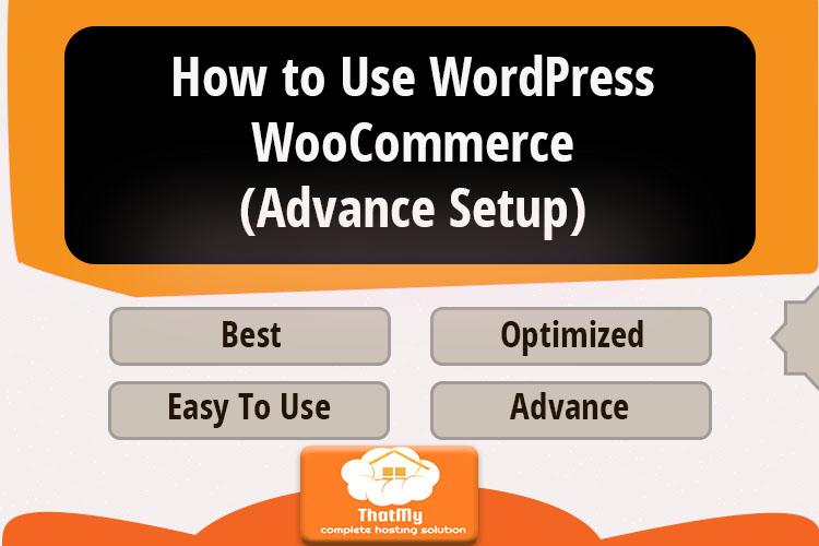 How to Use WordPress WooCommerce (Advance Setup)