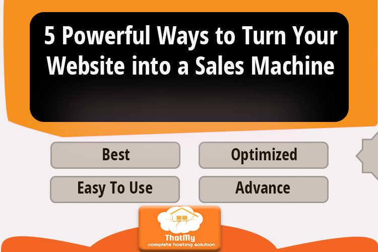 5 Powerful Ways to Turn Your Website into a Sales Machine