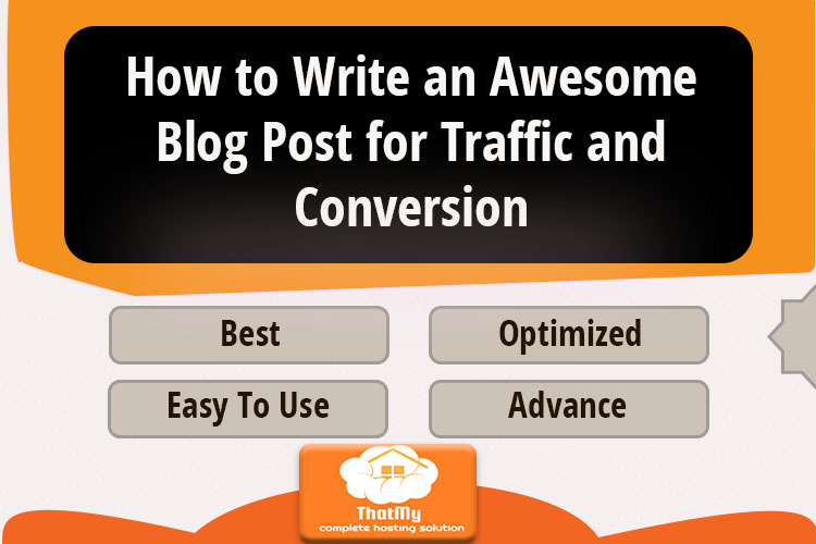 How to Write an Awesome Blog Post for Traffic and Conversion