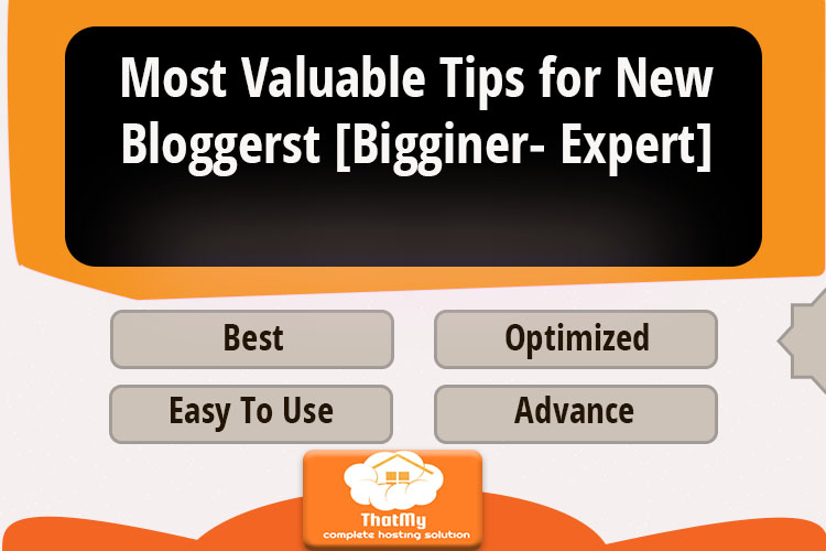 Most Valuable Tips for New Bloggerst [Bigginer- Expert]